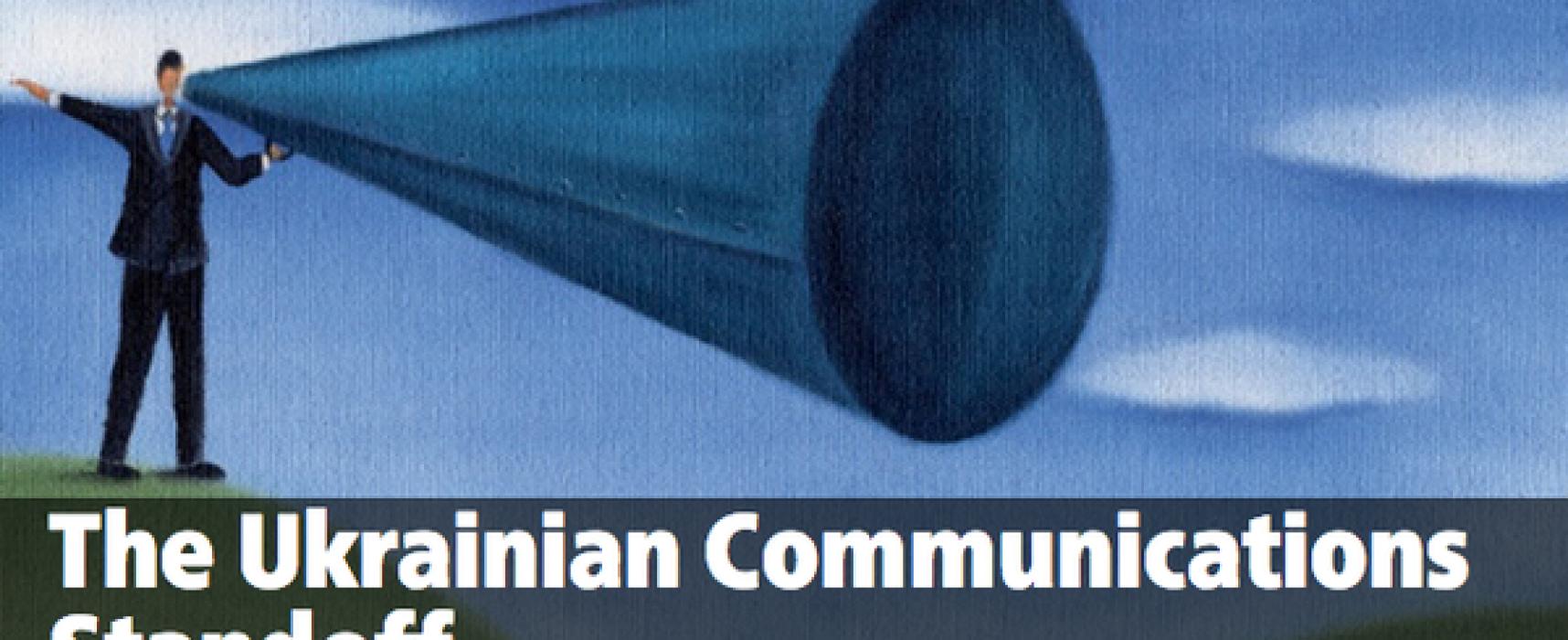 The Ukrainian Communications Standoff