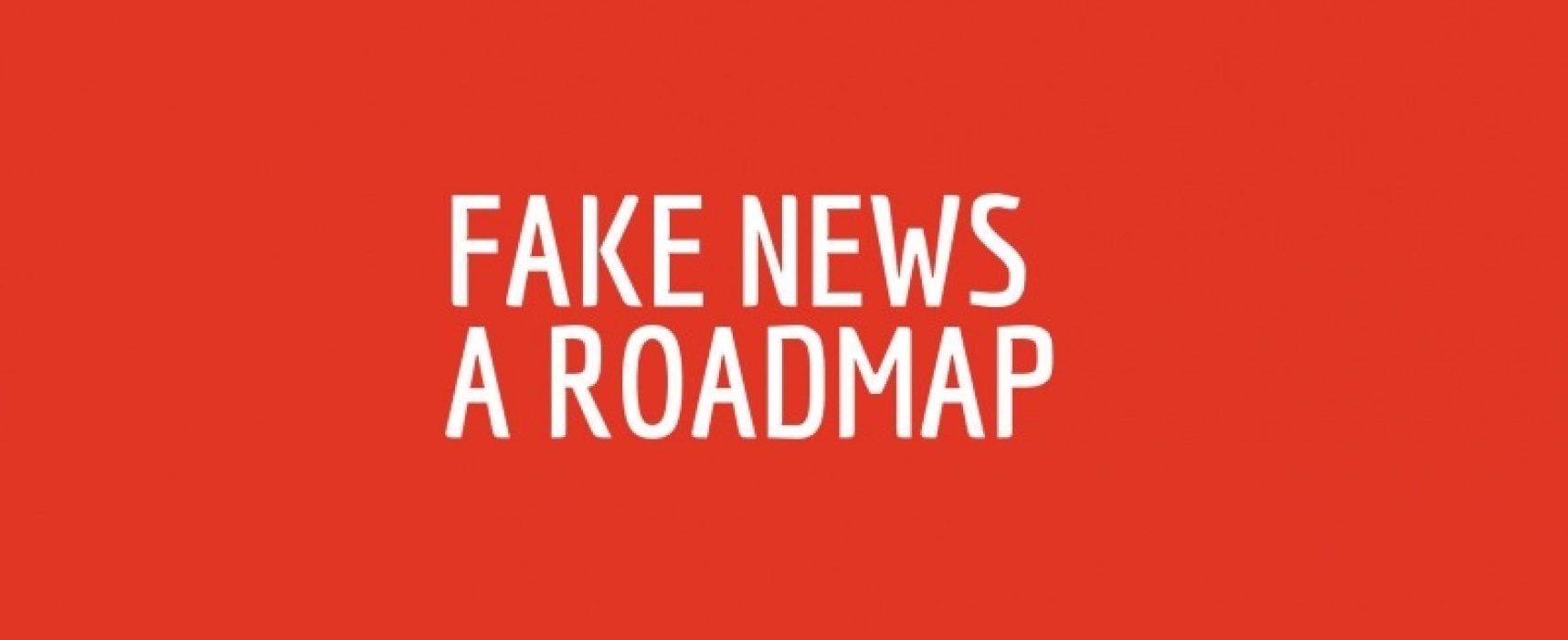 Fake News: A Roadmap'