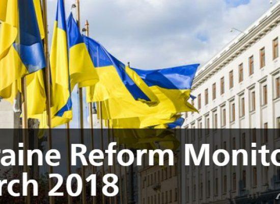 Ukraine Reform Monitor: March 2018
