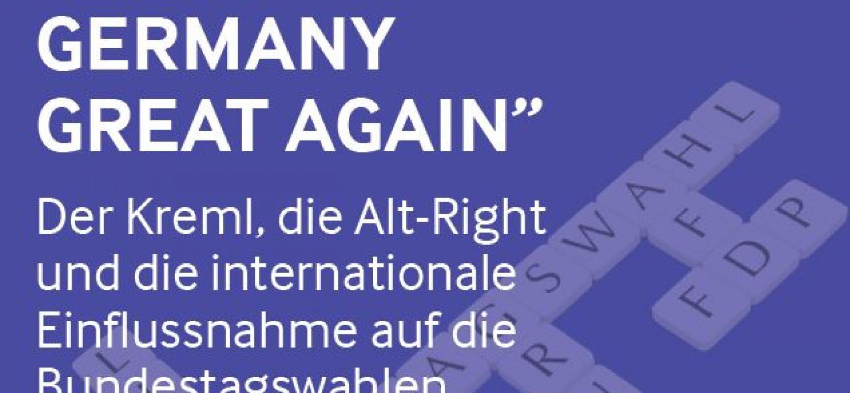 """""""MAKE GERMANY GREAT AGAIN"""" – Der Kreml, die Alt-Right und die internationale Einflussnahme auf die Bundestagswahlen 2017"""
