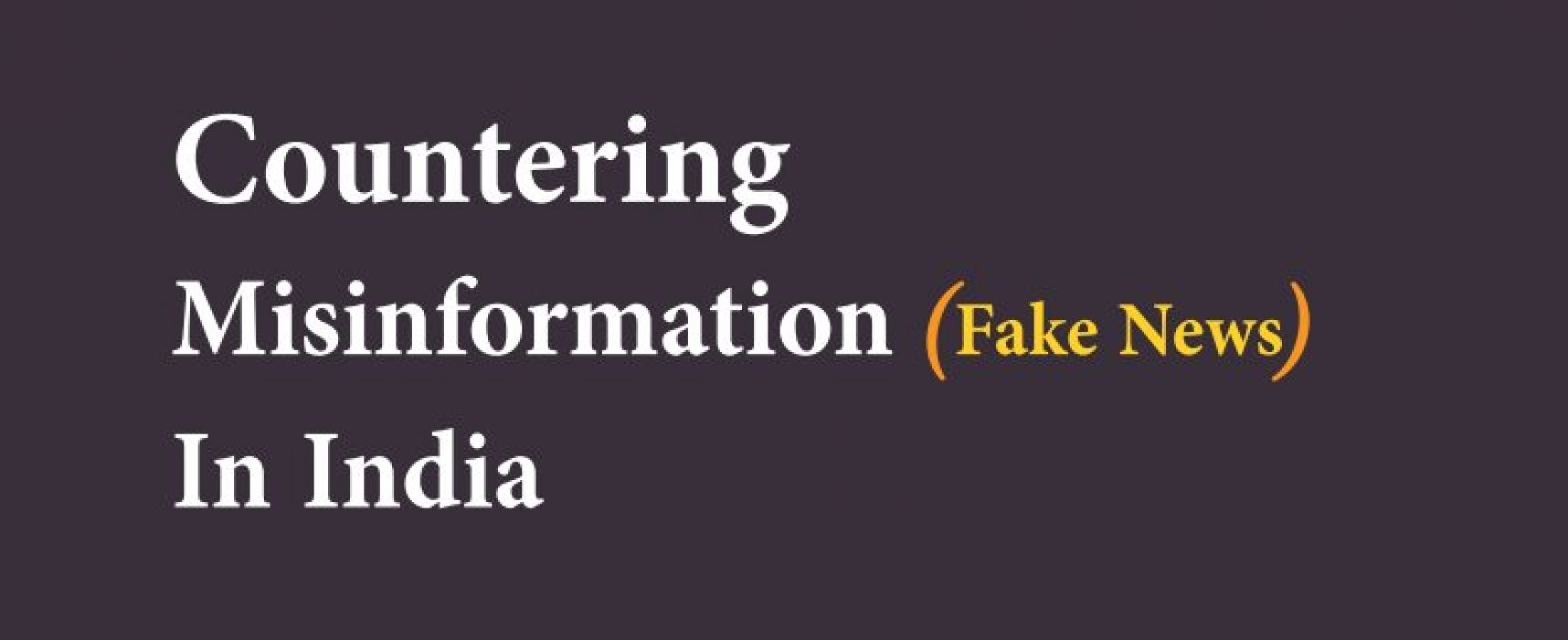 Countering misinformation (fake news) in India: solutions and strategies