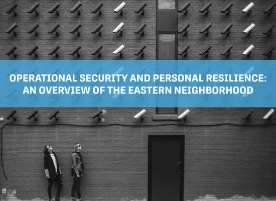 Operational security and personal resilience: An overview of the Eastern Neighborhood